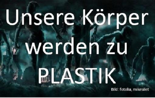 UNsere Körper werden zu PLASTIK